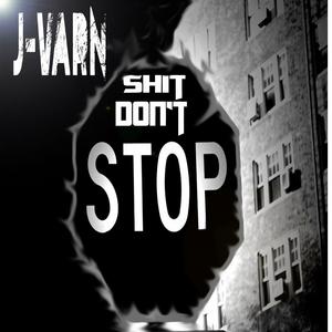 J VARN - Shit Don't Stop