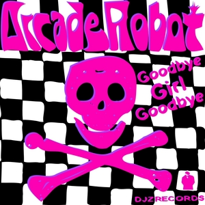 ARCADE ROBOT - Goodbye Girl Goodbye