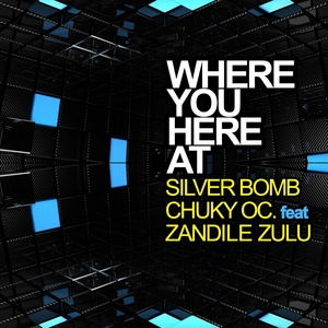 SILVER BOMB/CHUKY OC/ZANDILE ZULU - Where You Here At