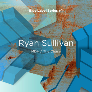 SULLIVAN, Ryan - Blue Label Series #4 : MDH/The Chase