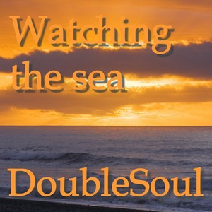 DOUBLESOUL - Watching The Sea