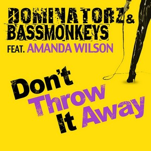 DOMINATORZ/BASSMONKEYS feat AMANDA WILSON - Don't Throw It Away