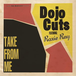 DOJO CUTS feat ROXIE RAY - Take From Me