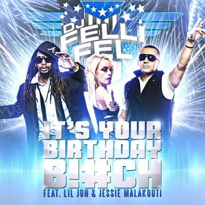 DJ FELLI FEL feat LIL JON & JESSIE MALAKOUTI - It's Your Birthday