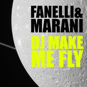 FANELLI & MARANI - DJ Make Me Fly