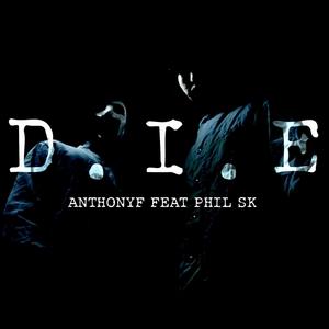 ANTHONYF feat PHIL SK - DIE