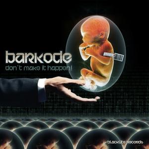 BARKODE - Don't Make It Happen!
