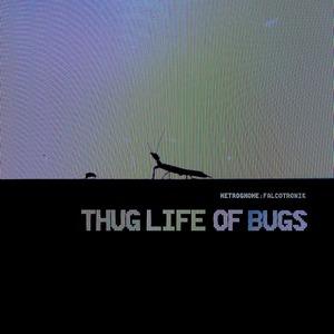 METROGNOME FALCOTRONIK - Thug Life Of Bugs