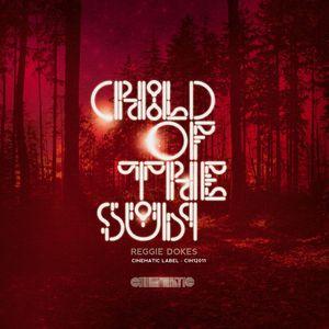 REGGIE DOKES - Child Of The Sun EP