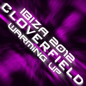 CLOVERFIELD - Ibiza 2012: Warming Up Part 3