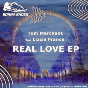 MARCHANT, Tom feat LIZZIE FRANCE - Real Love EP