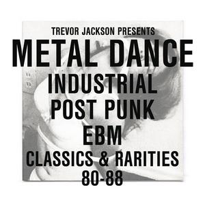 VARIOUS - Trevor Jackson Presents Metal Dance: Industrial/Post Punk/EBM Classics & Rarities '80-'88