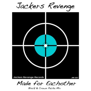 JACKERS REVENGE - Made For Eachother