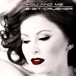 8 BIT CRUSHER - You & Me