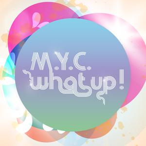 MYC - What Up!