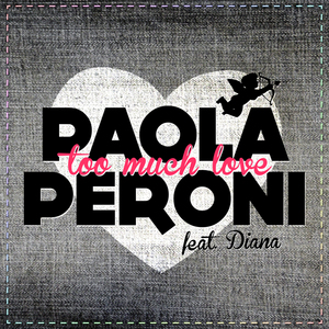 PERONI, Paola feat DIANA - Too Much Love