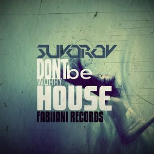 SUVOROV - Do Not Worry Be House