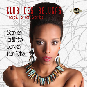 CLUB DES BELUGAS feat ESTER RADA - Save A Little Love For Me