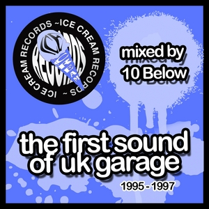 10 BELOW/VARIOUS - The First Sound Of UK Garage 1995-1997 (mixed By 10 Below)