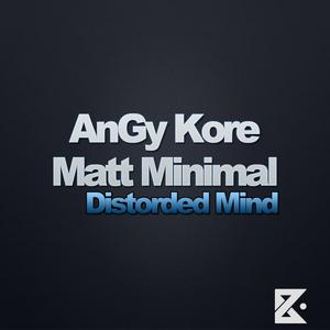 ANGY KORE/MATT MINIMAL - Distorded Mind
