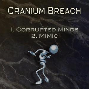 CRANIUM BREACH - Corrupted Minds