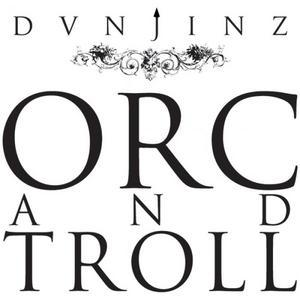 DUNJINZ - Orc & Troll