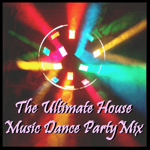 VARIOUS - The Ultimate House Music Dance Party Mix
