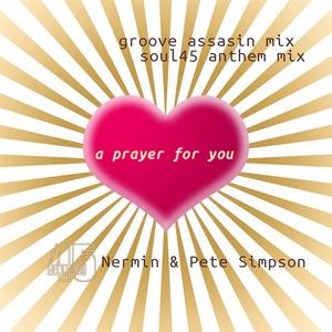 NERMIN/PETE SIMPSON - A Prayer Or You (Groove Assassin & Soul45 mixes)