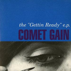 COMET GAIN - The 'Gettin Ready' EP