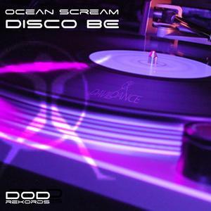 OCEAN SCREAM - Disco Be