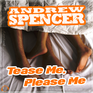 ANDREW SPENCER - Tease Me, Please Me