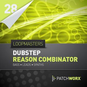 LOOPMASTERS - Patchworx 28: Dubstep Basses (Sample Pack Reason Combinator Presets/MIDI)