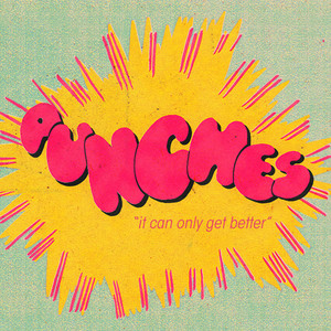 PUNCHES - It Can Only Get Better