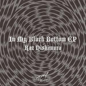 NISHIMURA, Kaz - In My Black Bottom EP