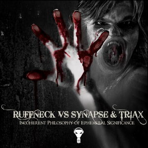 RUFFNECK/SYNAPSE/TRIAX - Incoherent Philosophy Of Ephemeral Significance (Full DJ mix)