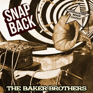 BAKER BROTHERS - Snap Back Loopmasters Remix Competition Winners
