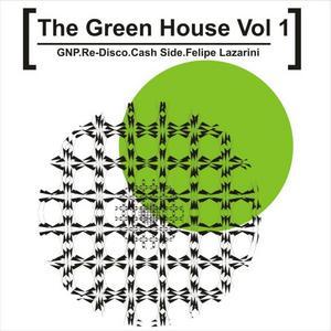 GNP/RE DISCO/CASH SIDE/FELIPE LAZARINI - The Green House Vol 1
