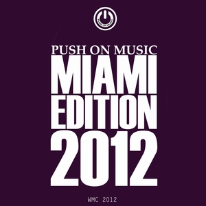 VARIOUS - Push On Music Miami Edition 2012 (WMC 2012)