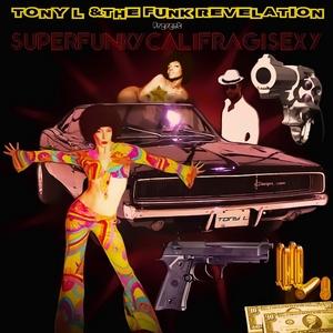 TONY L/THE FUNK REVELATION - Superfunkycalifragisexy
