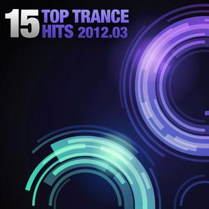 VARIOUS - 15 Top Trance Hits 2012-03