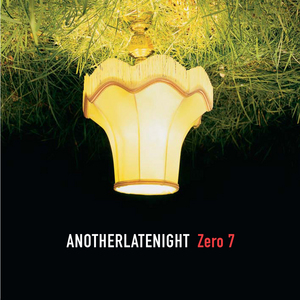 ZERO 7/VARIOUS - Late Night Tales: Zero 7 - Another Late Night (Remastered) (unmixed tracks)