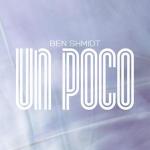 SHMIDT, Ben - Un Poco