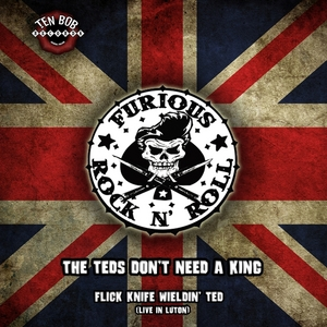 FURIOUS - Teds Don't Need A King