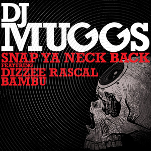 DJ MUGGS feat DIZZEE RASCAL/BAMBU - Snap Ya Neck Back