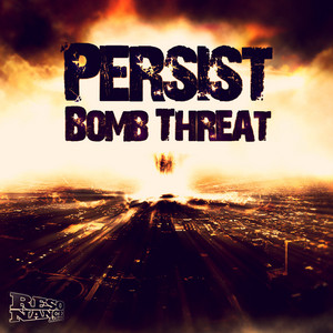 PERSIST - Bomb Threat