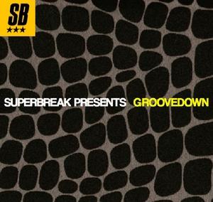 GROOVEDOWN - Superbreak Presents Groovedown