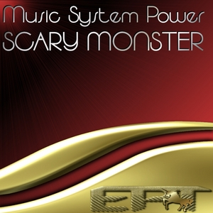 MUSIC SYSTEM POWER - Scary Monster