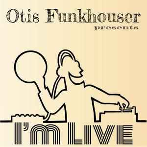 OTIS FUNKHOUSER - I'm Live