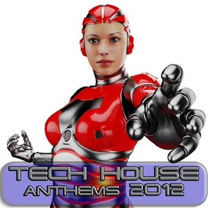 VARIOUS - Tech House Anthems 2012 (Minimal & Progressive Techno Clubbers)