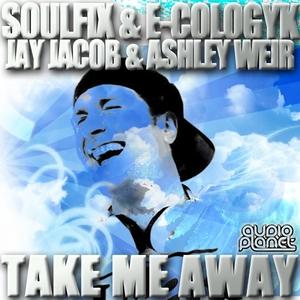 SOULFIX/E COLOGYK/JAY JACOB/ASHLEY WEIR - Take Me Away